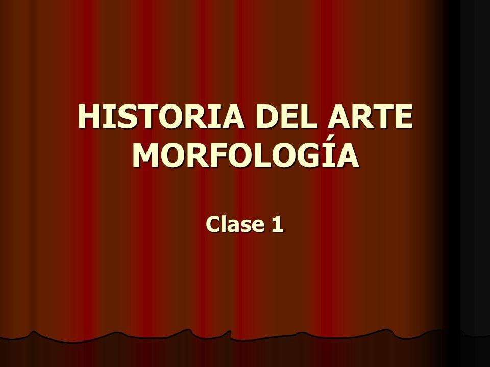 HISTORIA DEL ARTE MORFOLOGÍA