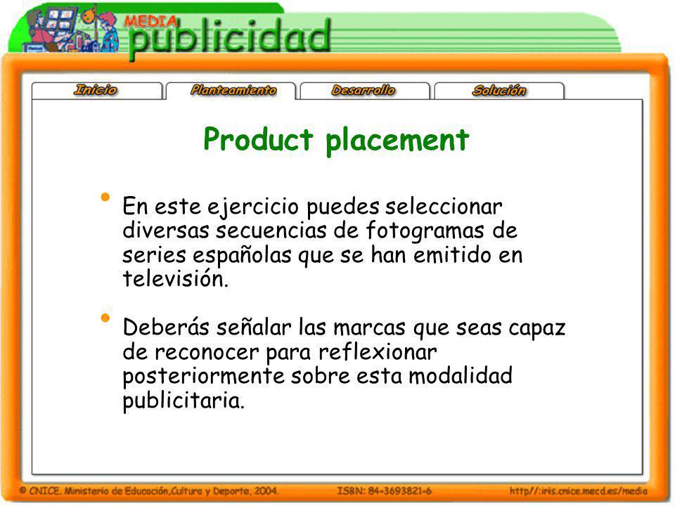 Product placement En este ejercicio puedes seleccionar diversas secuencias de fotogramas de series españolas que se han emitido en televisión.