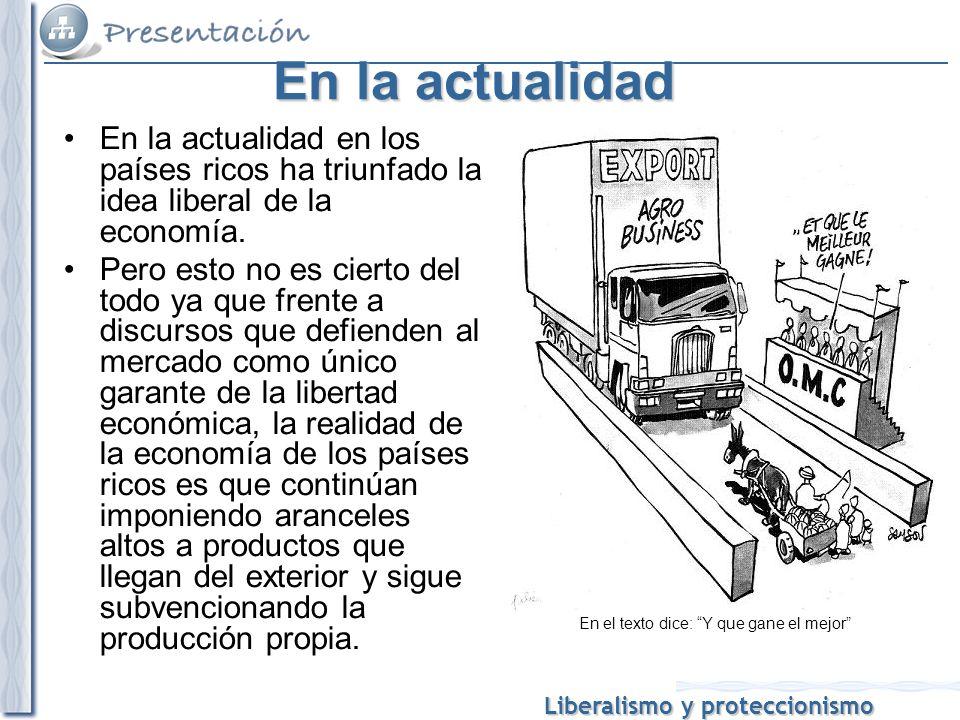 En la actualidad En la actualidad en los países ricos ha triunfado la idea liberal de la economía.