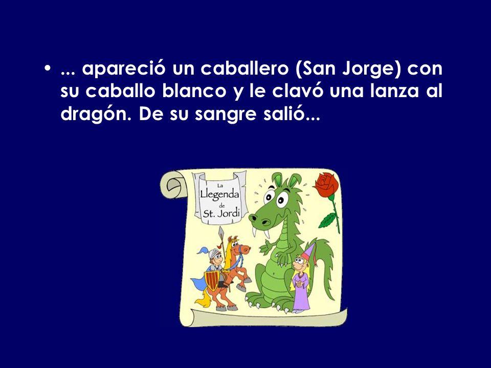 ... apareció un caballero (San Jorge) con su caballo blanco y le clavó una lanza al dragón.