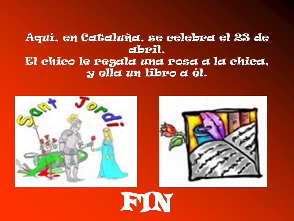 Aquí, en Cataluña, se celebra el 23 de abril