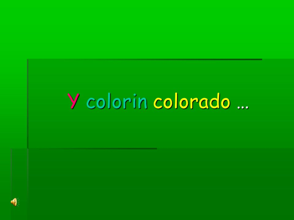 Y colorin colorado …