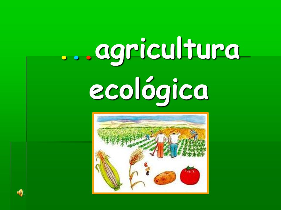 ...agricultura ecológica
