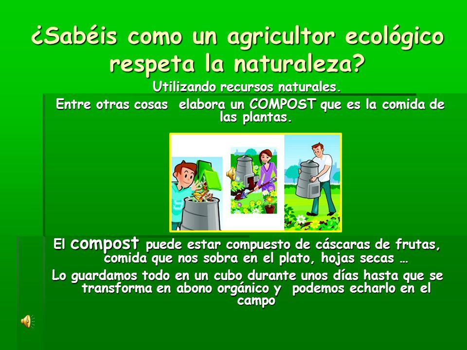 ¿Sabéis como un agricultor ecológico respeta la naturaleza