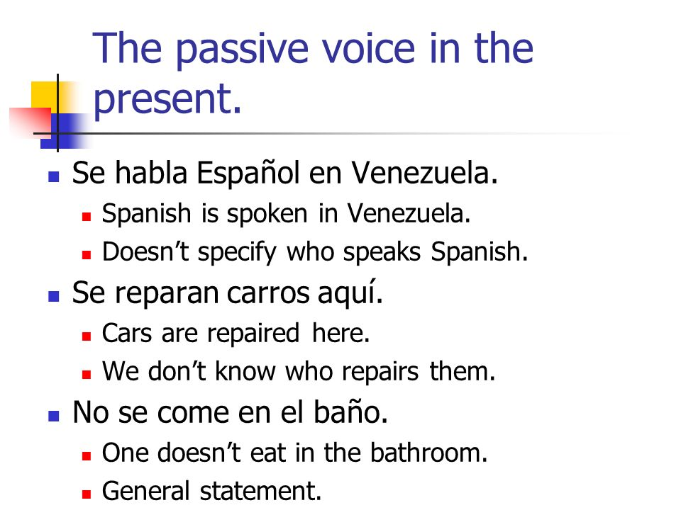 The passive voice in the present.