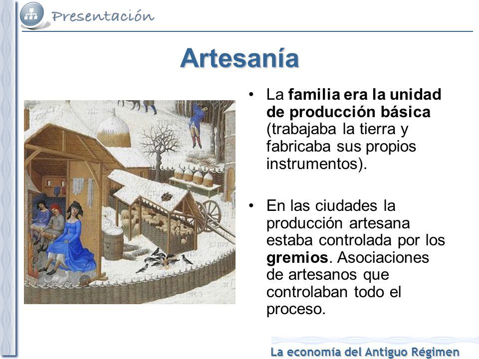 Artesanía La familia era la unidad de producción básica (trabajaba la tierra y fabricaba sus propios instrumentos).