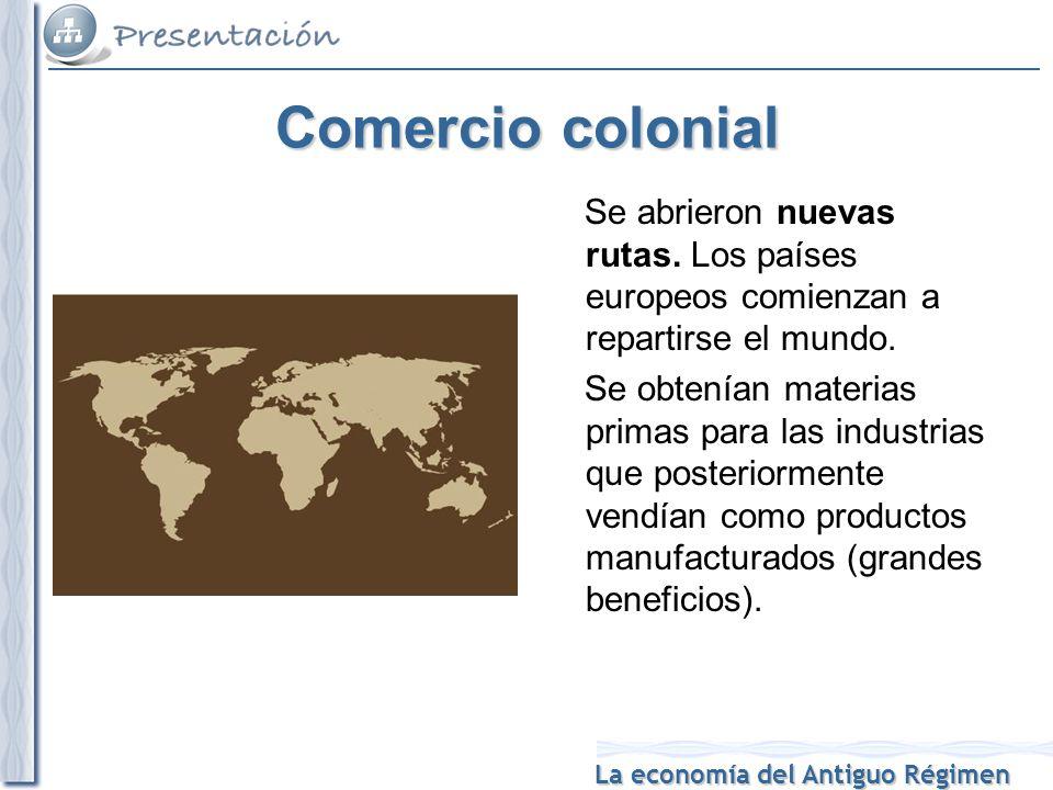 Comercio colonial Se abrieron nuevas rutas. Los países europeos comienzan a repartirse el mundo.