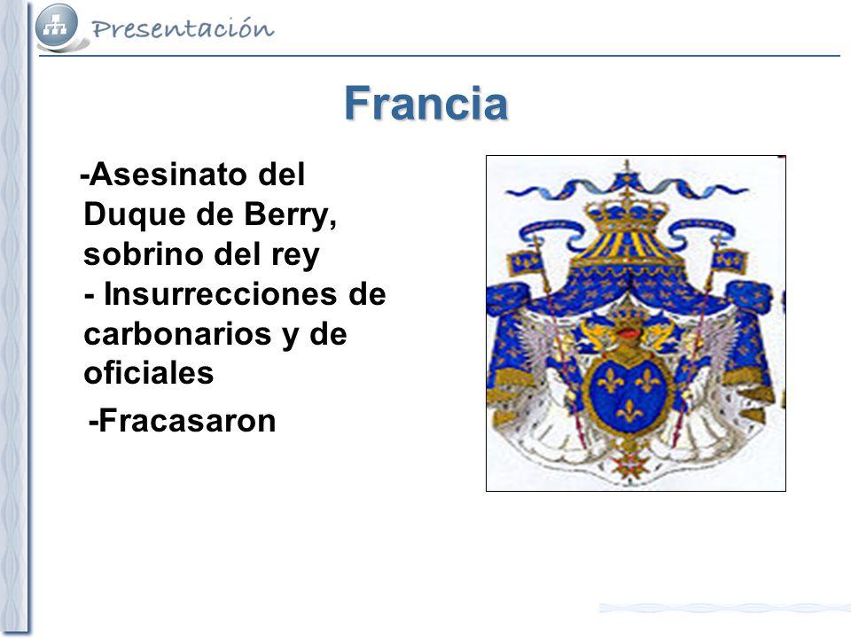 Francia -Asesinato del Duque de Berry, sobrino del rey - Insurrecciones de carbonarios y de oficiales.