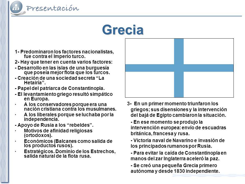 Grecia 1- Predominaron los factores nacionalistas, fue contra el Imperio turco. 2- Hay que tener en cuenta varios factores: