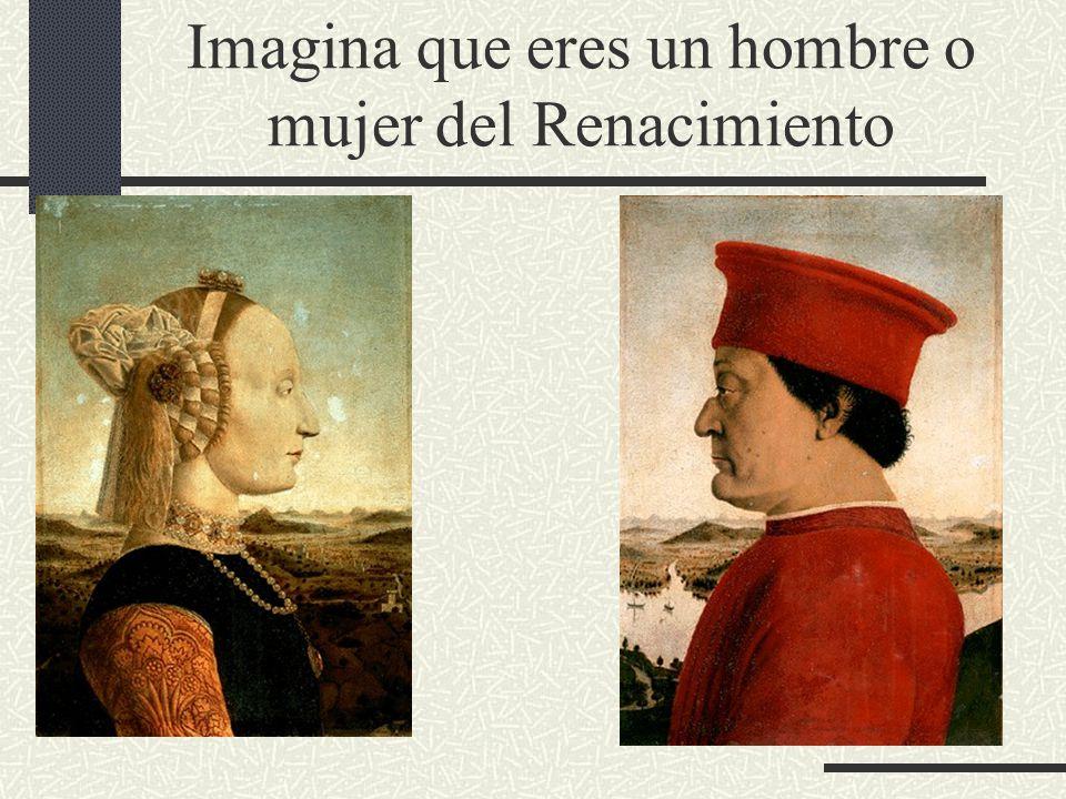 Imagina que eres un hombre o mujer del Renacimiento