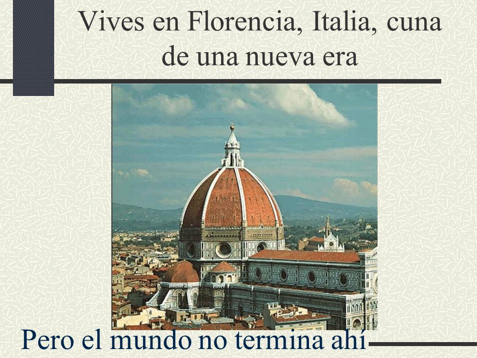 Vives en Florencia, Italia, cuna de una nueva era