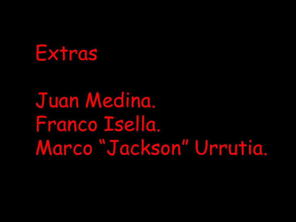 Extras Juan Medina. Franco Isella. Marco Jackson Urrutia.