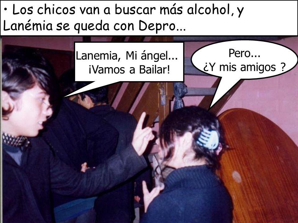 Los chicos van a buscar más alcohol, y Lanémia se queda con Depro...