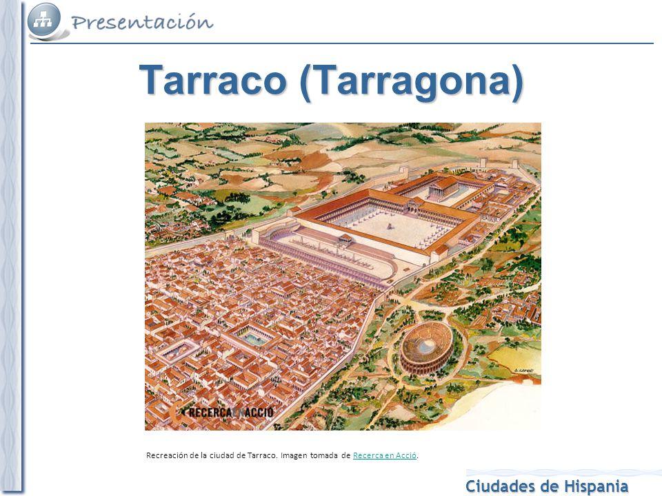 Tarraco (Tarragona) Recreación de la ciudad de Tarraco. Imagen tomada de Recerca en Acció.