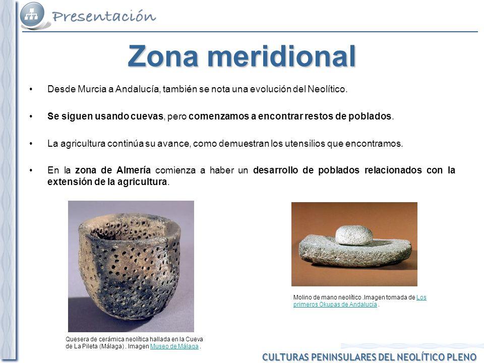 Zona meridional Desde Murcia a Andalucía, también se nota una evolución del Neolítico.