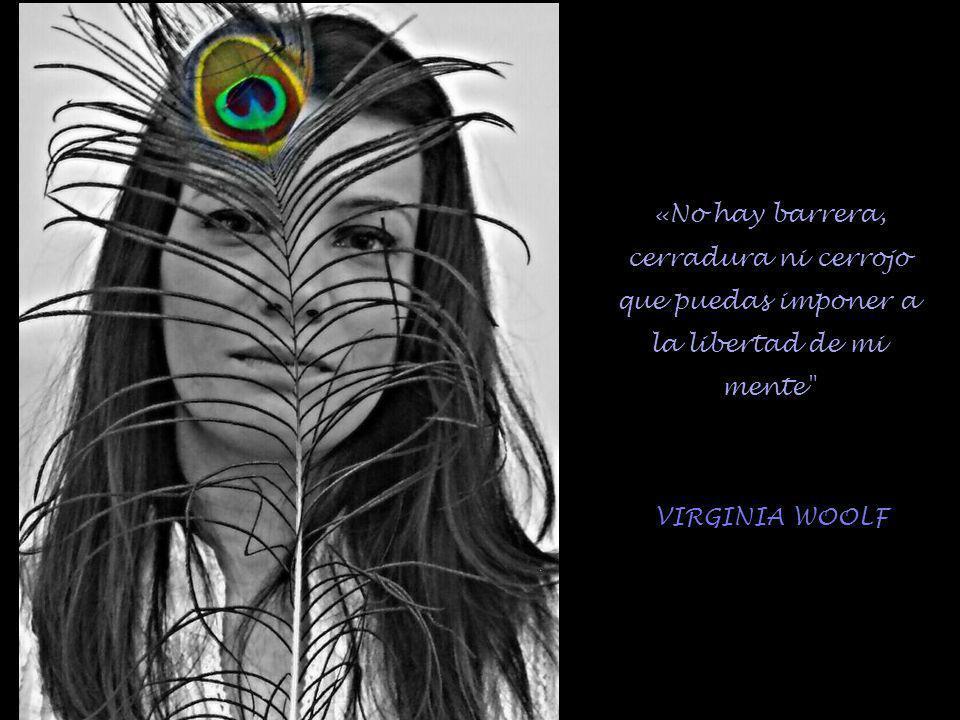 «No hay barrera, cerradura ni cerrojo que puedas imponer a la libertad de mi mente