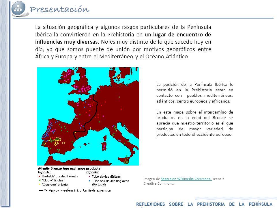 La situación geográfica y algunos rasgos particulares de la Península Ibérica la convirtieron en la Prehistoria en un lugar de encuentro de influencias muy diversas. No es muy distinto de lo que sucede hoy en día, ya que somos puente de unión por motivos geográficos entre África y Europa y entre el Mediterráneo y el Océano Atlántico.