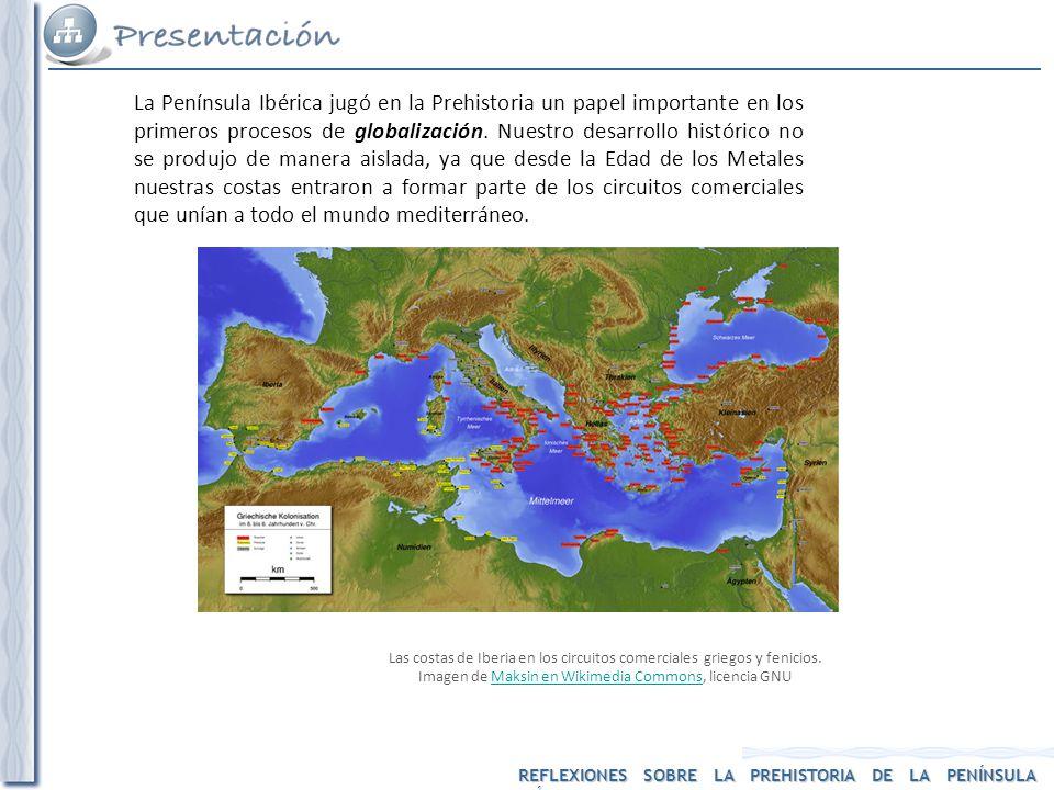 La Península Ibérica jugó en la Prehistoria un papel importante en los primeros procesos de globalización. Nuestro desarrollo histórico no se produjo de manera aislada, ya que desde la Edad de los Metales nuestras costas entraron a formar parte de los circuitos comerciales que unían a todo el mundo mediterráneo.