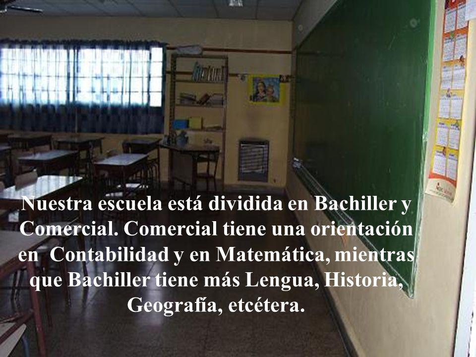 Nuestra escuela está dividida en Bachiller y Comercial