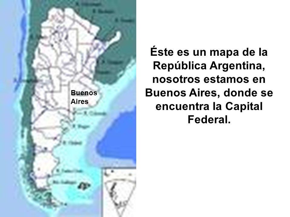Éste es un mapa de la República Argentina, nosotros estamos en Buenos Aires, donde se encuentra la Capital Federal.