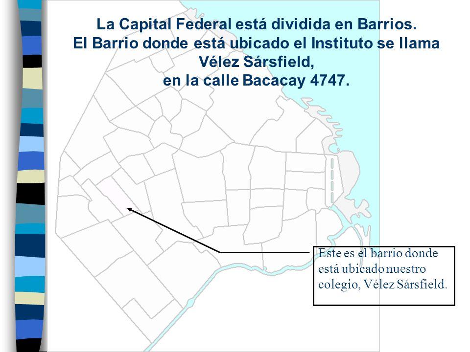 La Capital Federal está dividida en Barrios.
