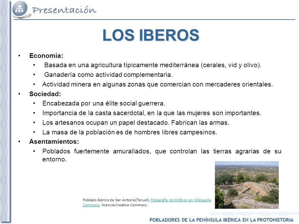 LOS IBEROS Economía: Basada en una agricultura típicamente mediterránea (cerales, vid y olivo). Ganadería como actividad complementaria.
