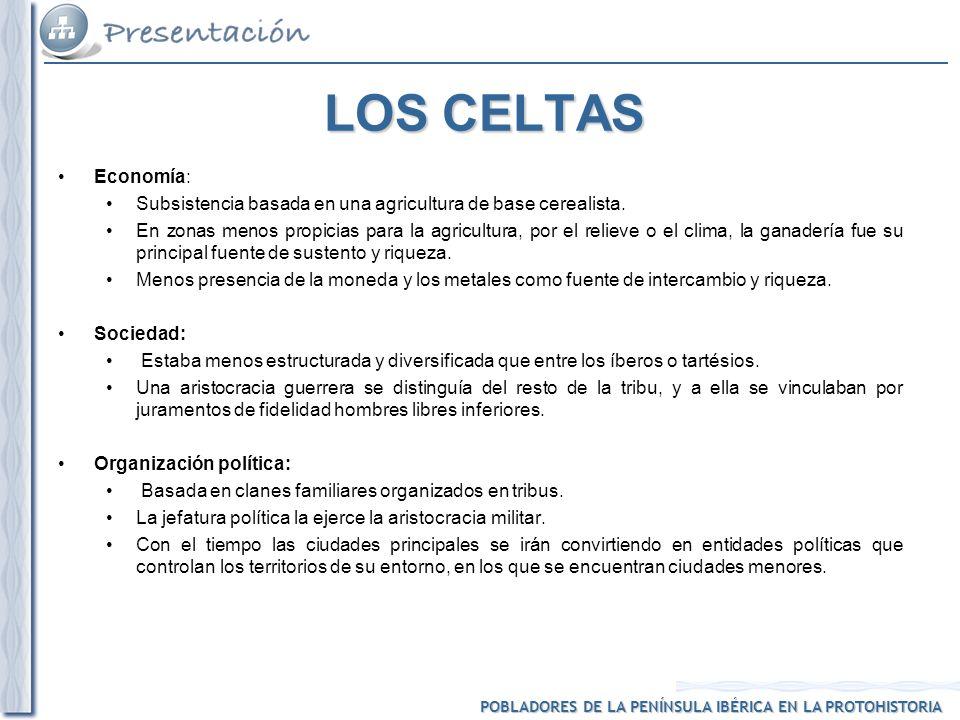 LOS CELTAS Economía: Subsistencia basada en una agricultura de base cerealista.