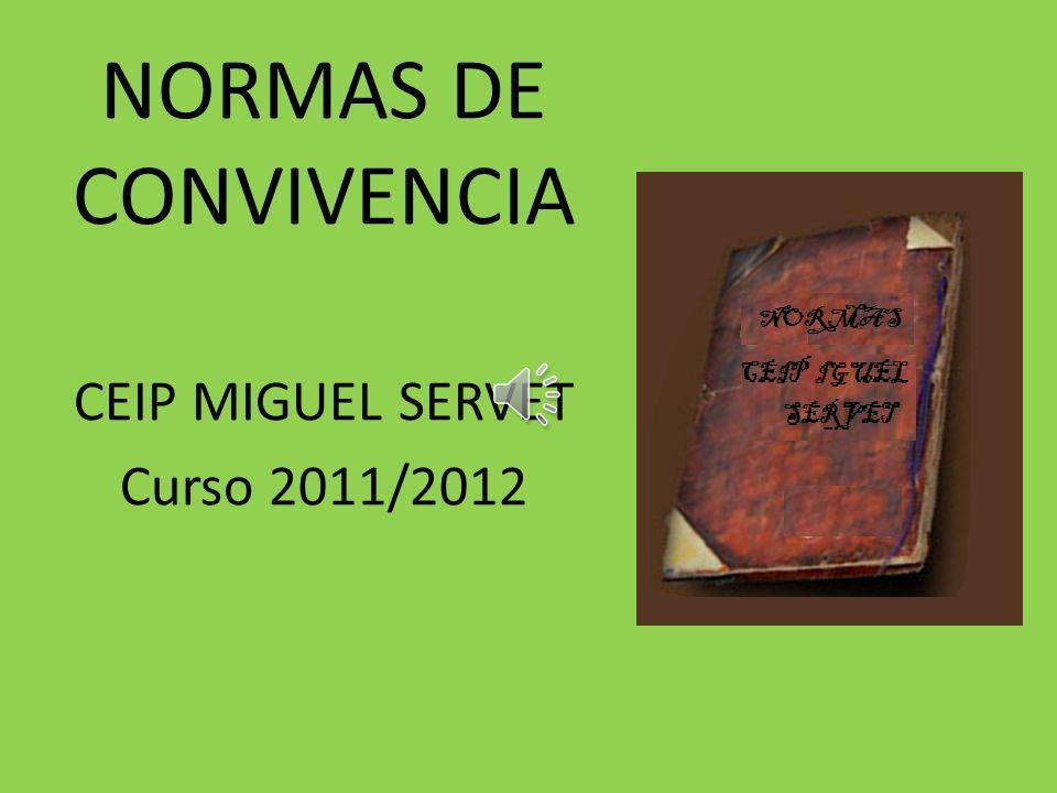 NORMAS DE CONVIVENCIA CEIP MIGUEL SERVET Curso 2011/2012