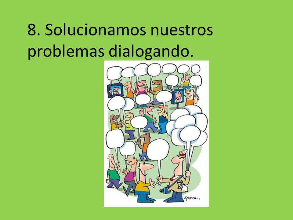 8. Solucionamos nuestros problemas dialogando.