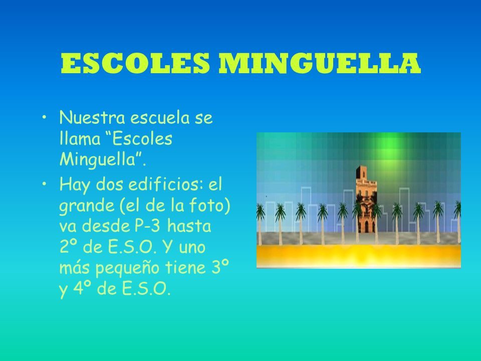 ESCOLES MINGUELLA Nuestra escuela se llama Escoles Minguella .