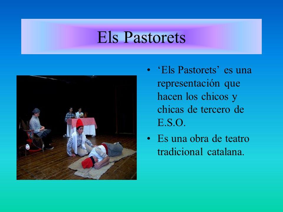 Els Pastorets 'Els Pastorets' es una representación que hacen los chicos y chicas de tercero de E.S.O.