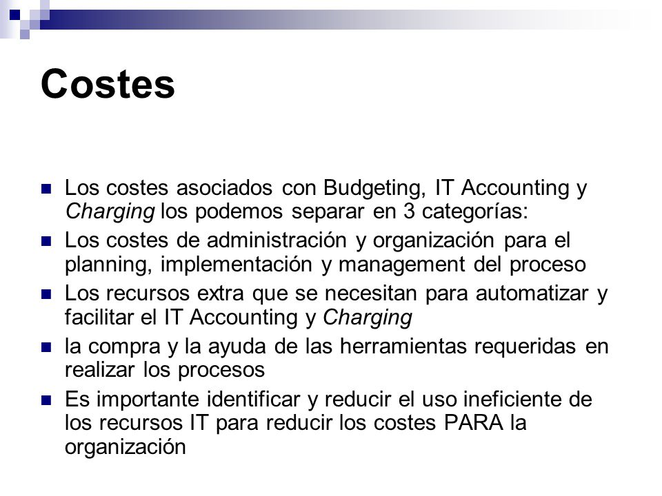 Costes Los costes asociados con Budgeting, IT Accounting y Charging los podemos separar en 3 categorías: