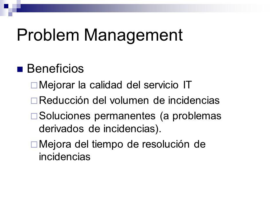 Problem Management Beneficios Mejorar la calidad del servicio IT