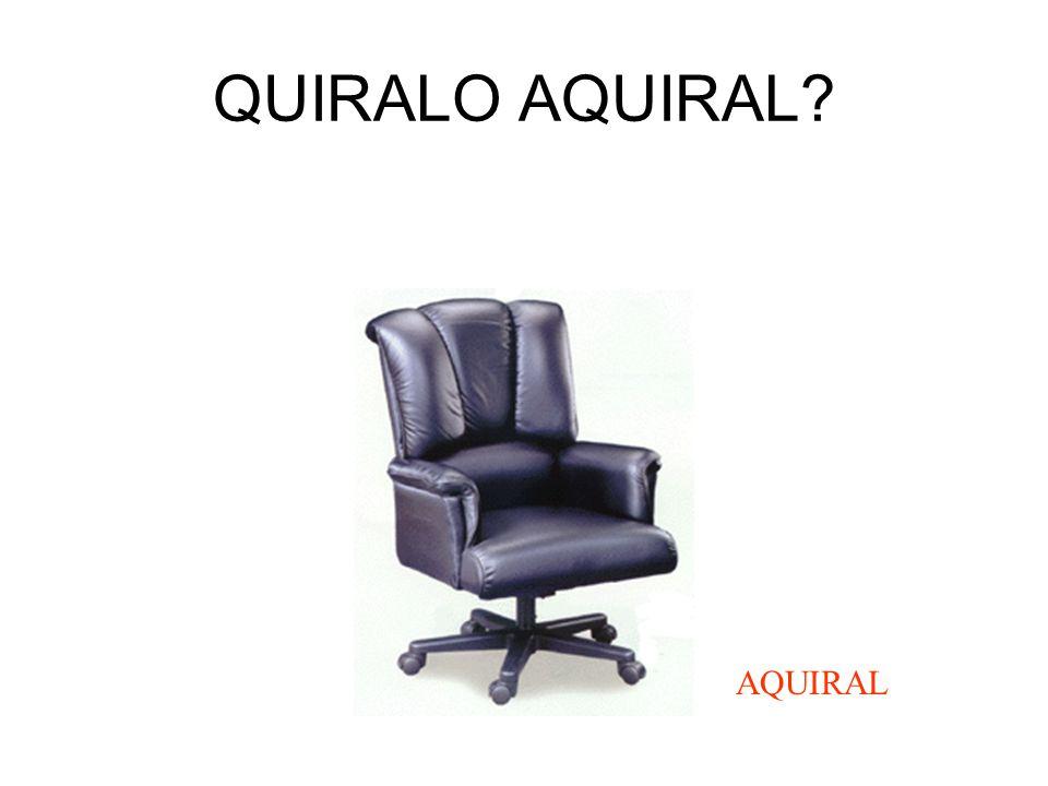 QUIRALO AQUIRAL AQUIRAL
