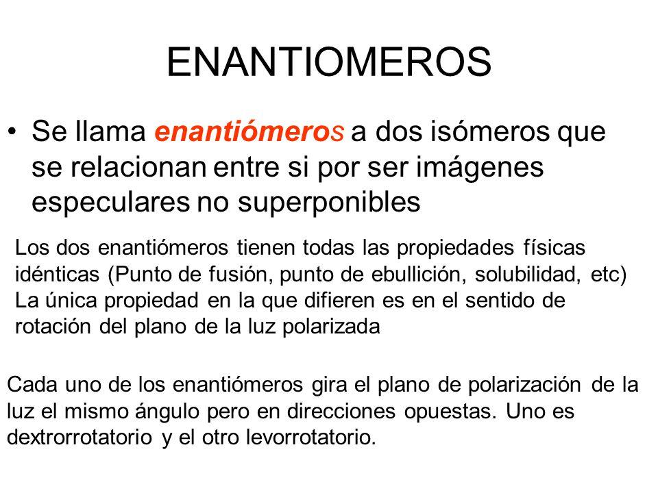 ENANTIOMEROS Se llama enantiómeros a dos isómeros que se relacionan entre si por ser imágenes especulares no superponibles.