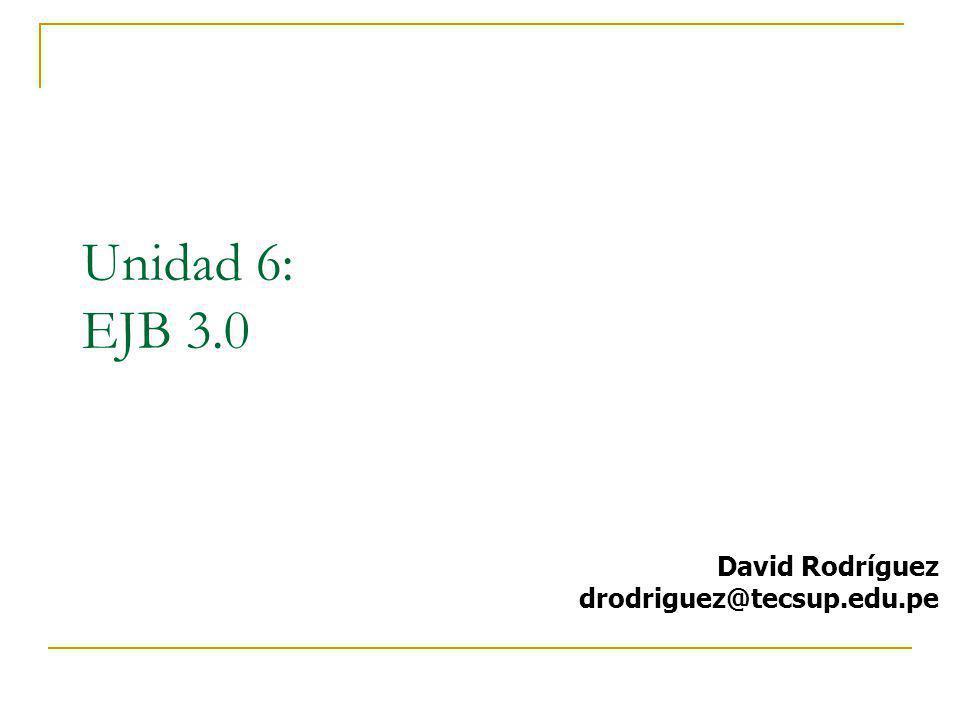 Unidad 6: EJB 3.0 David Rodríguez drodriguez@tecsup.edu.pe 1