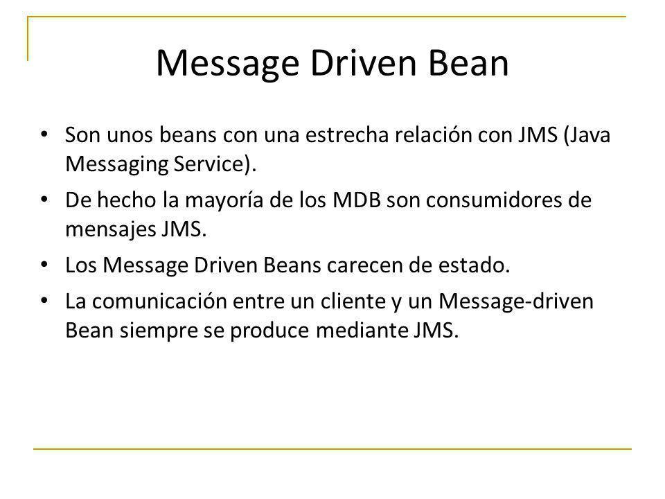 Message Driven Bean Son unos beans con una estrecha relación con JMS (Java Messaging Service).