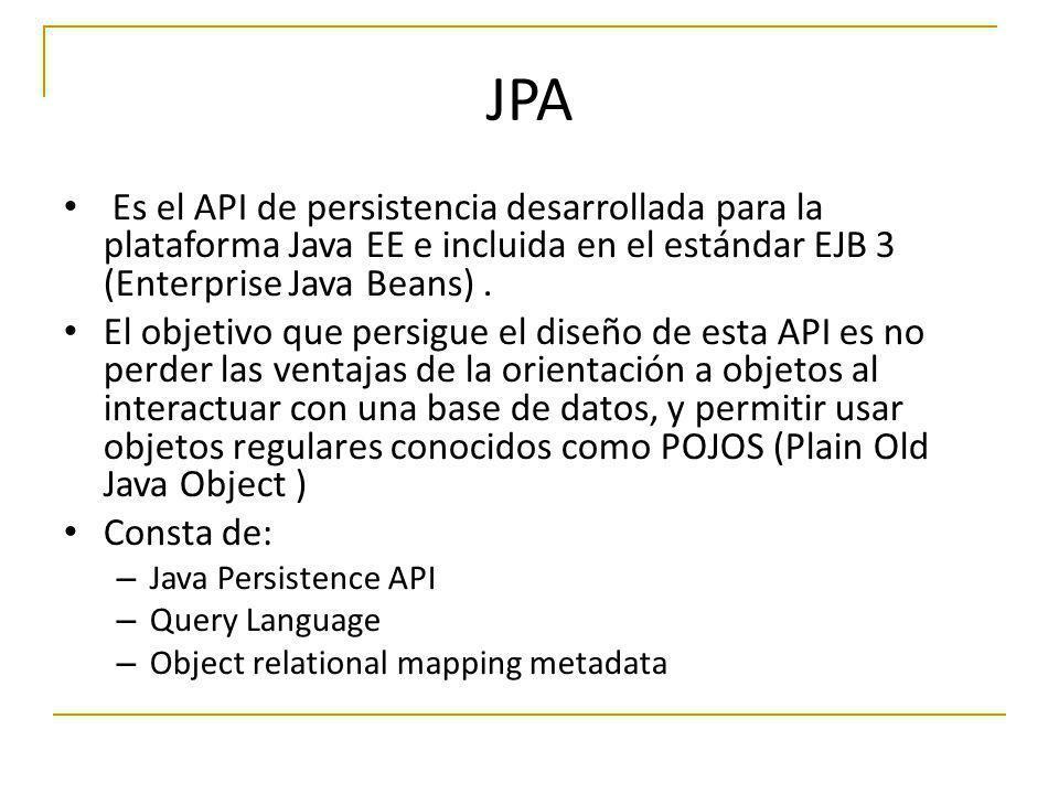 JPA Es el API de persistencia desarrollada para la plataforma Java EE e incluida en el estándar EJB 3 (Enterprise Java Beans) .