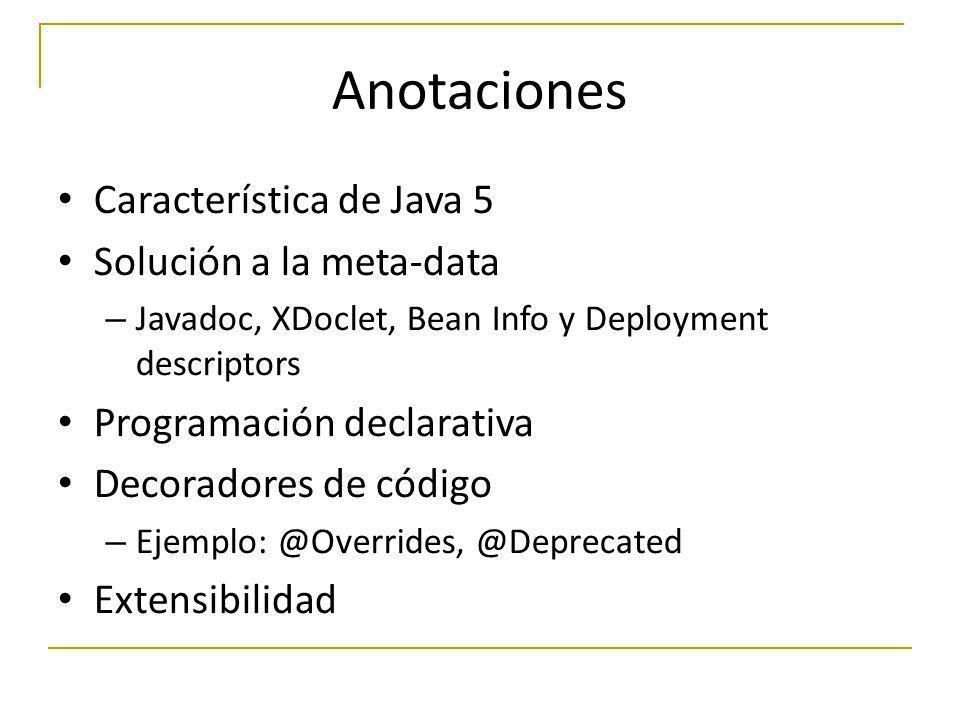Anotaciones Característica de Java 5 Solución a la meta-data