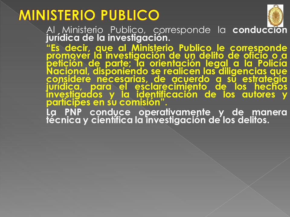 MINISTERIO PUBLICO Al Ministerio Publico, corresponde la conducción jurídica de la investigación.