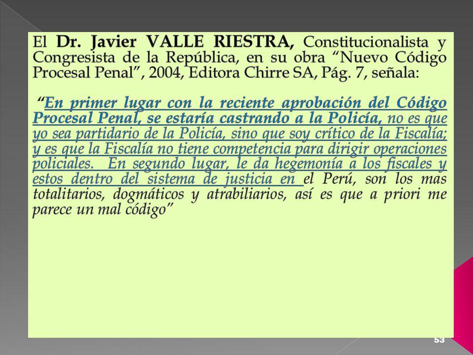 El Dr. Javier VALLE RIESTRA, Constitucionalista y Congresista de la República, en su obra Nuevo Código Procesal Penal , 2004, Editora Chirre SA, Pág. 7, señala: