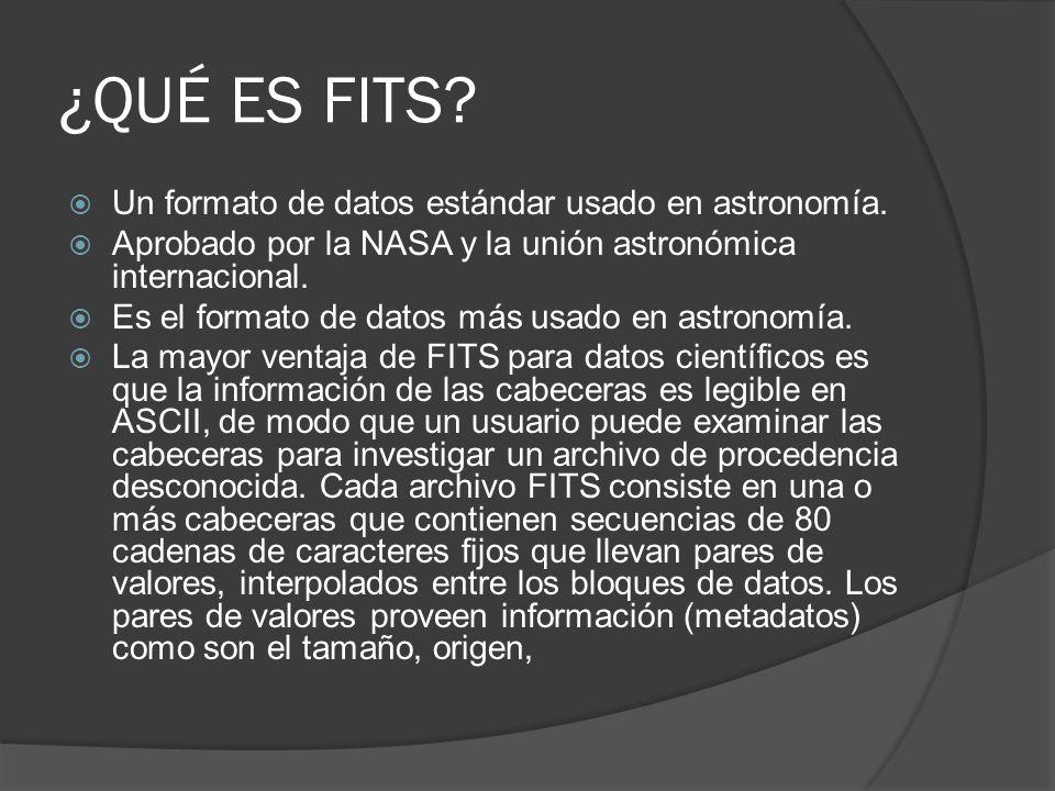 ¿QUÉ ES FITS Un formato de datos estándar usado en astronomía.
