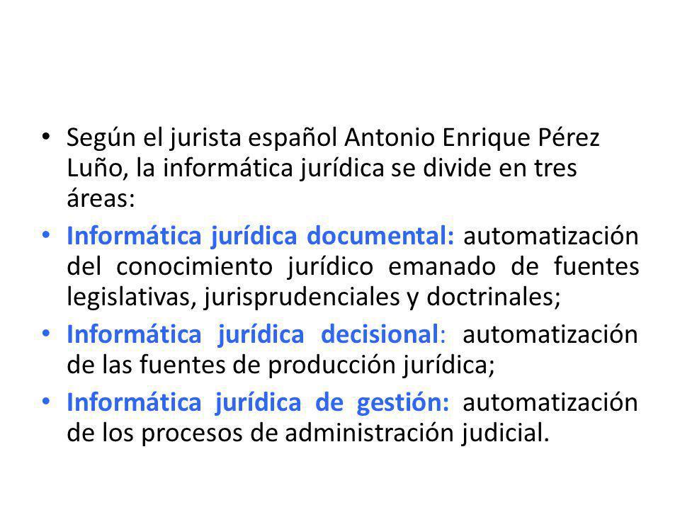Según el jurista español Antonio Enrique Pérez Luño, la informática jurídica se divide en tres áreas: