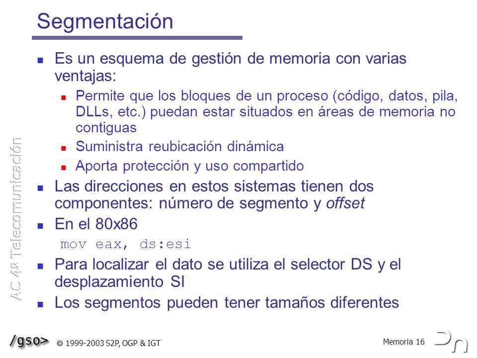 Segmentación Es un esquema de gestión de memoria con varias ventajas: