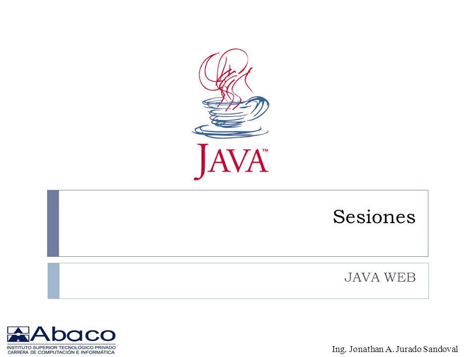 Sesiones JAVA WEB Ing. Jonathan A. Jurado Sandoval