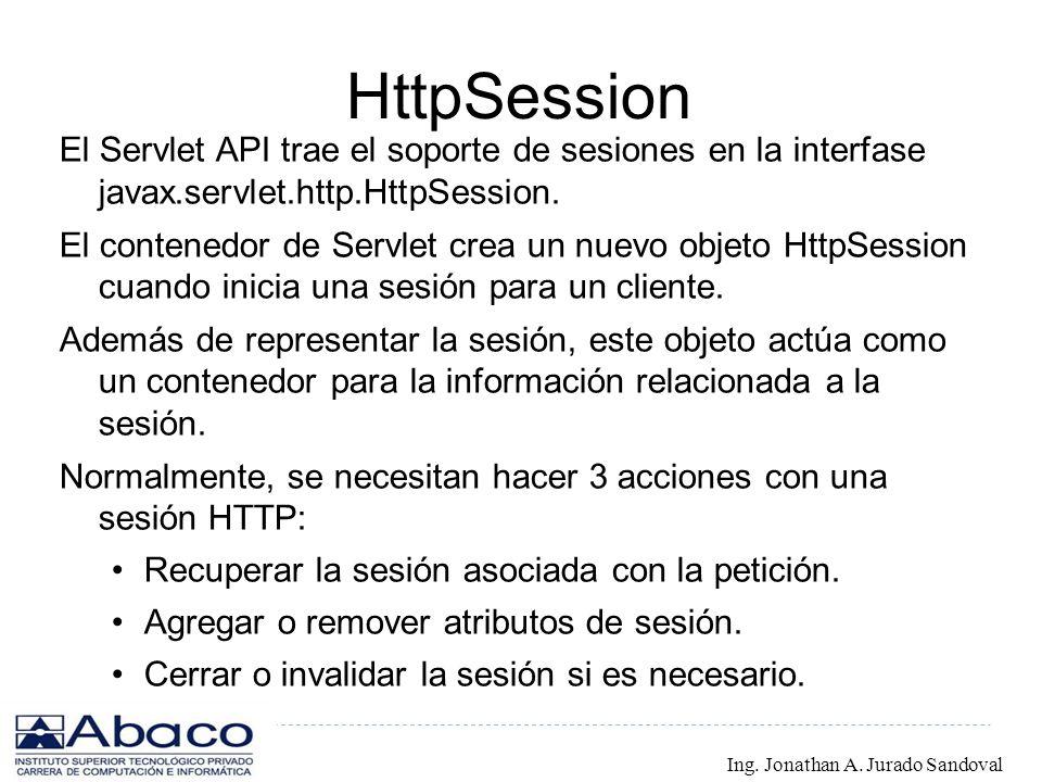HttpSession El Servlet API trae el soporte de sesiones en la interfase javax.servlet.http.HttpSession.