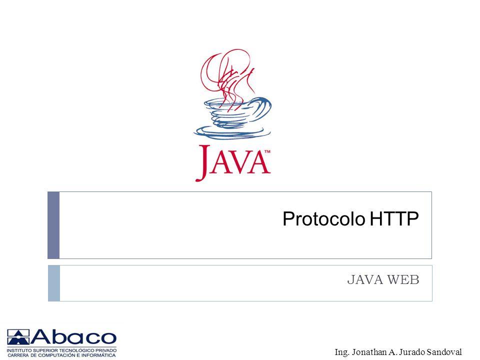 Protocolo HTTP JAVA WEB Ing. Jonathan A. Jurado Sandoval