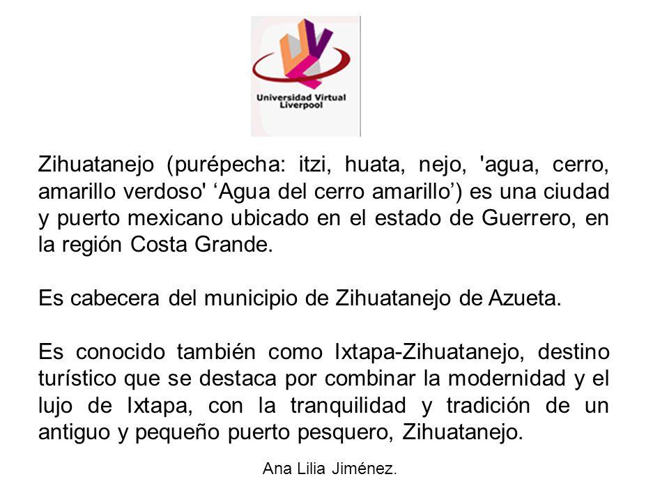 Es cabecera del municipio de Zihuatanejo de Azueta.