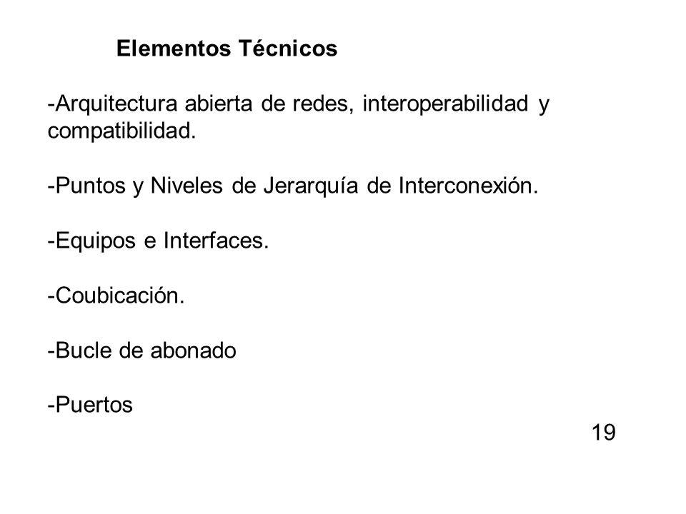 Elementos Técnicos -Arquitectura abierta de redes, interoperabilidad y compatibilidad. -Puntos y Niveles de Jerarquía de Interconexión.
