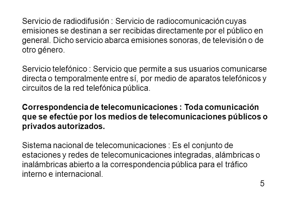 Servicio de radiodifusión : Servicio de radiocomunicación cuyas emisiones se destinan a ser recibidas directamente por el público en general. Dicho servicio abarca emisiones sonoras, de televisión o de otro género.